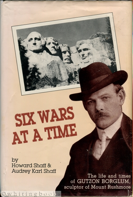 Image for Six Wars at a Time: The Life and Times of Gutzon Borglum, Sculptor of Mt. Rushmore