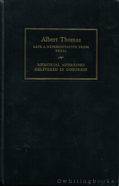 Image for Albert Thomas, Late a Representative from Texas : Memorial Addresses Delivered in Congress