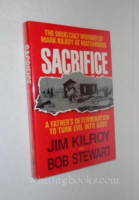 Image for Sacrifice : The Tragic Cult Murder of Mark Kilroy in Matamoros. A Fathers Determination to Turn Evil into Good