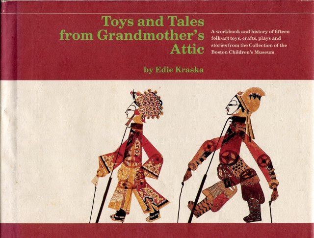 Image for Toys and Tales from Grandmother's Attic: A Workbook and History of Fifteen Folk-art Toys, Crafts, Plays and Stories from the Collection of the Boston Children's Museum