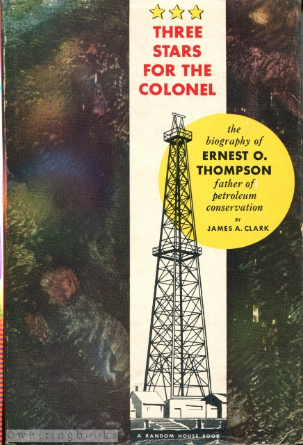 Image for Three Stars for the Colonel: The Biography of Ernest O. Thompson, Father of Petroleum Conservation