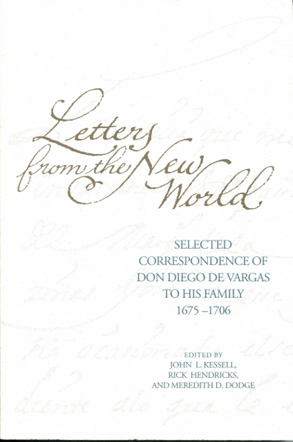 Image for Letters from the New World: Selected Correspondence of Don Diego De Vargas to His Family, 1675-1706