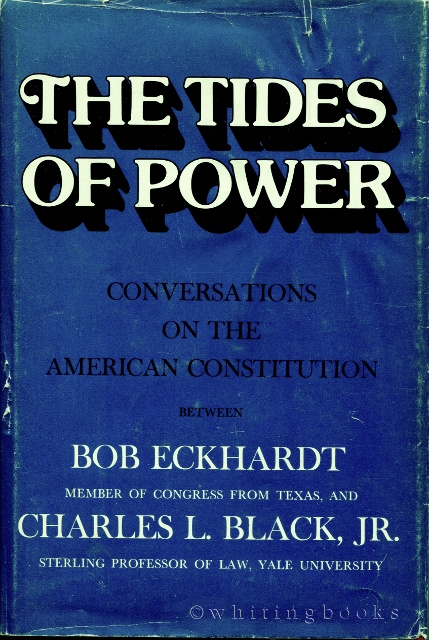 Image for The Tides of Power: Conversations on the American Constitution Between Bob Eckhardt, Member of Congress from Texas, and Charles L. Black, Jr., Sterling Professor of Law, Yale University