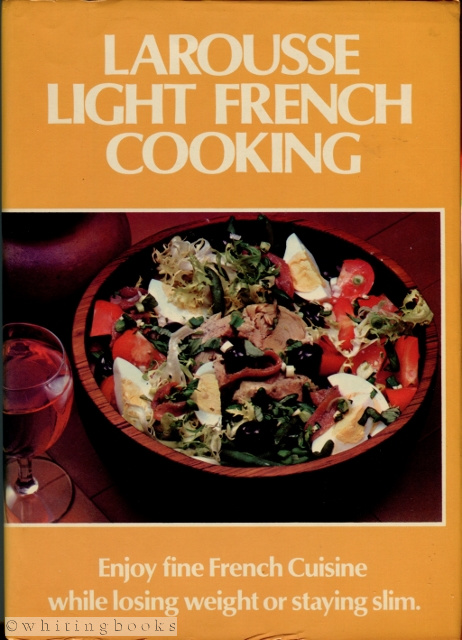 Image for Larousse Light French Cooking: A Gastronomic Light Eating Program to Lose Weight and Stay Slim Without Ever Being Hungry or Losing Your Good Disposition