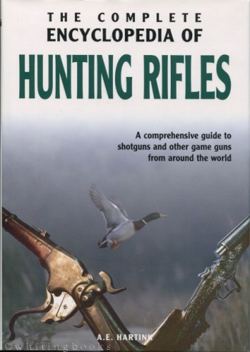 Image for The Complete Encyclopedia of Hunting Rifles: A Comprehensive Guide to Shotguns and Other Game Guns from Around the World