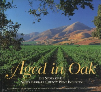 Image for Aged in Oak: The Story of the Santa Barbara County Wine Industry
