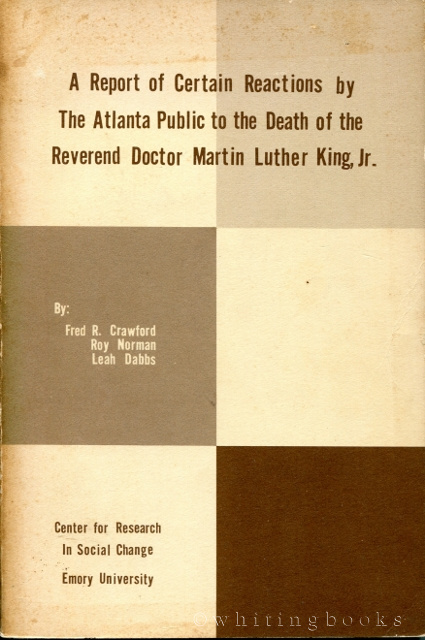 Image for A Report of Certain Reactions by the Atlanta Public to the Death of the Reverend Doctor Martin Luther King, Jr.