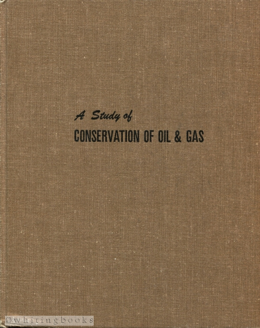 Image for A Study of Conservation of Oil & Gas in the United States