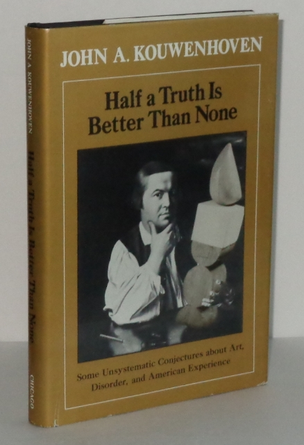 Image for Half a Truth Is Better Than None: Some Unsystematic Conjectures About Art, Disorder, and American Experience