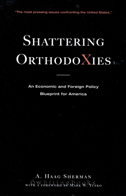 Image for Shattering Orthodoxies: An Economic and Foreign Policy Blueprint for America