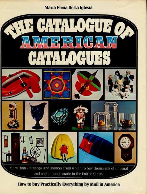 Image for The Catalogue of American Catalogues: How to Buy Practically Everything by Mail in America