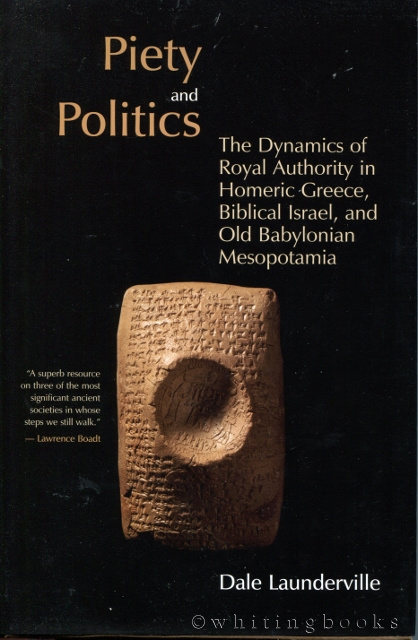 Image for Piety and Politics: The Dynamics of Royal Authority in Homeric Greece, Biblical Israel, and Old Babylonian Mesopotamia