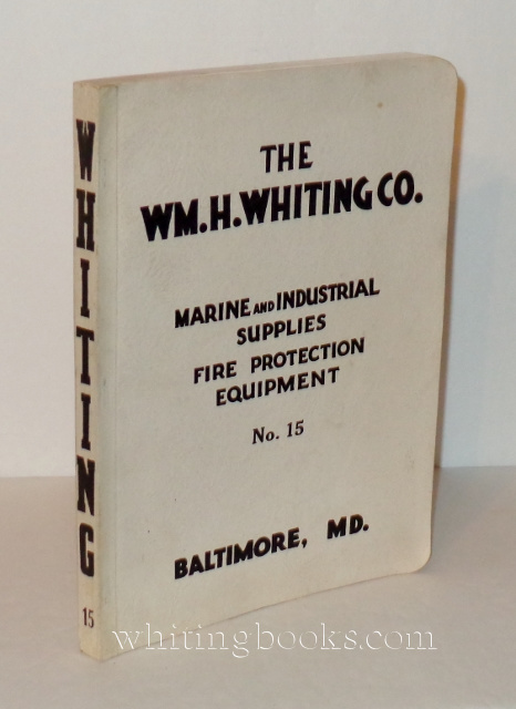 Image for The Wm. H. Whiting Co. Marine Industrial Supplies & Fire Protection Equipment Catalog No. 15 (1945)