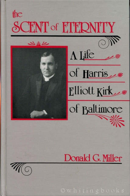 Image for The Scent of Eternity: The Life of Harris Elliot Kirk of Baltimore