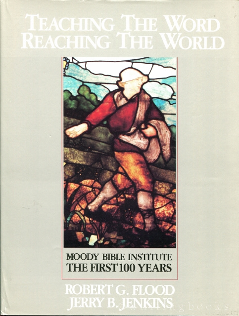 Image for Teaching the Word, Reaching the World: Moody Bible Institute, the First 100 Years