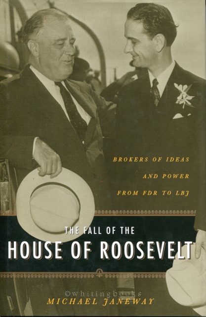 Image for The Fall of the House of Roosevelt: Brokers of Ideas and Power from FDR to LBJ