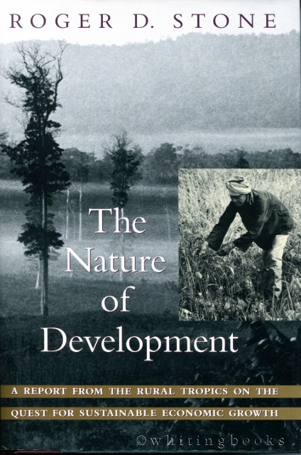 Image for The Nature of Development: A Report from the Rural Tropics on the Quest for Sustainable Economic Growth