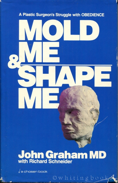 Image for Mold Me and Shape Me: A Plastic Surgeon's Struggle with Obedience