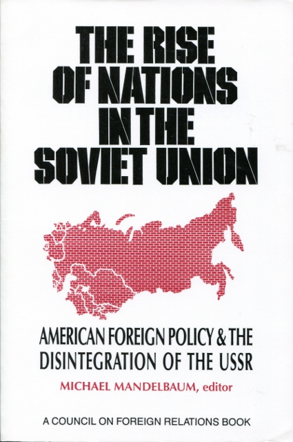 Image for The Rise of Nations in the Soviet Union: American Foreign Policy & the Disintegration of the USSR
