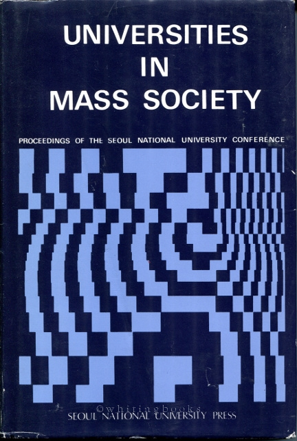 Image for Universities in Mass Society: Proceedings of the Seoul National University Conference, October 5-10, 1982