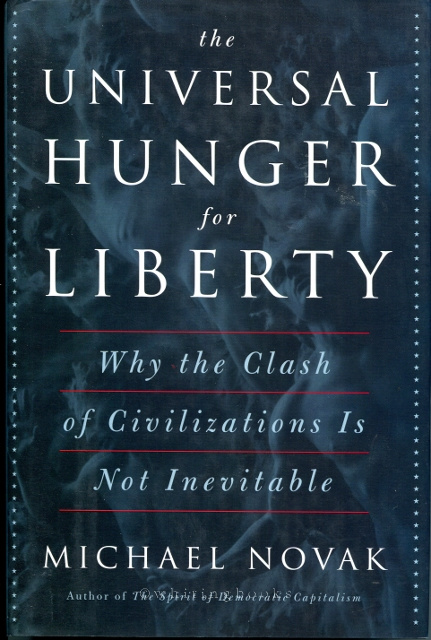 Image for The Universal Hunger For Liberty: Why the Clash of Civilizations Is Not Inevitable