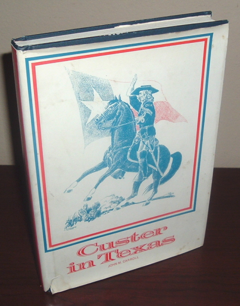 Image for Custer in Texas: An Interrupted Narrative Including Narratives of the First Iowa Cavalry, the Seventh Indiana Cavalry, the Fifth Illinois Cavalry, the Second Wisconsin Cavalry, and the Military Mutiny in Custer's Command While in Louisiana