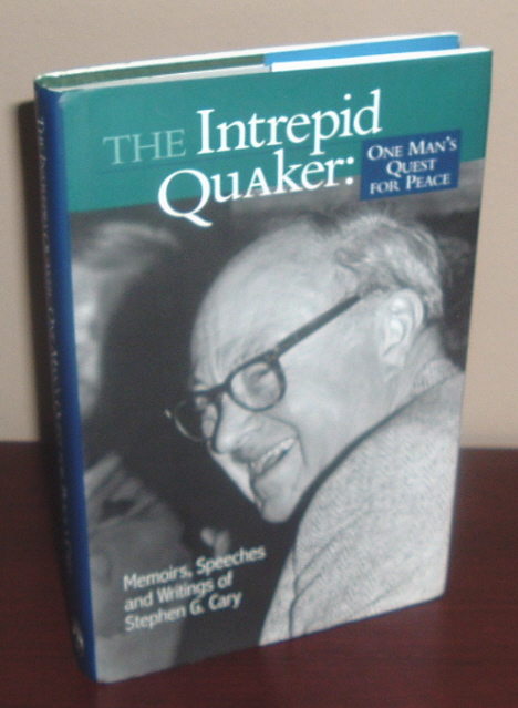 Image for The Intrepid Quaker: One Man's Quest for Peace Memoirs, Speeches, and Writings of Stephen G. Cary