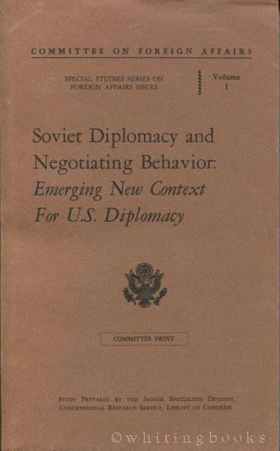 Image for Soviet Diplomacy and Negotiating Behavior: Emerging New Context for U.S. Diplomacy (Committee on Foreign Affairs, Special Studies Series on Foreign Affairs Issues, Volume 1)