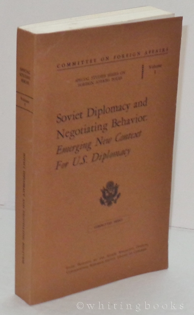 Soviet Diplomacy and Negotiating Behavior: Emerging New Context for U S   Diplomacy (Committee on Foreign Affairs, Special Studies Series on Foreign