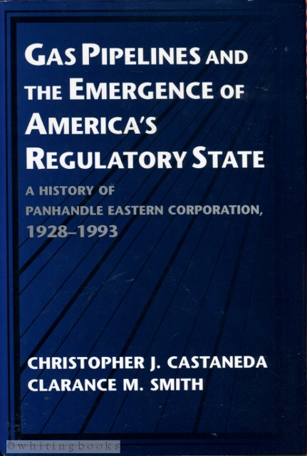 Image for Gas Pipelines and the Emergence of America's Regulatory State: A History of Panhandle Eastern Corporation, 1928-1993