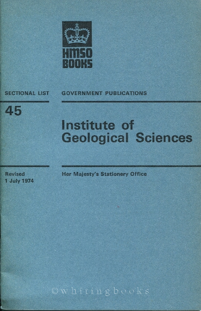 Image for Institute  of Geological Sciences, Incorporating the Geological Survey of Great Britain, the Museum of Practical Geology and Overseas Geological Surveys (Government Publications Sectional List No. 45, Natural Environment Research Council)