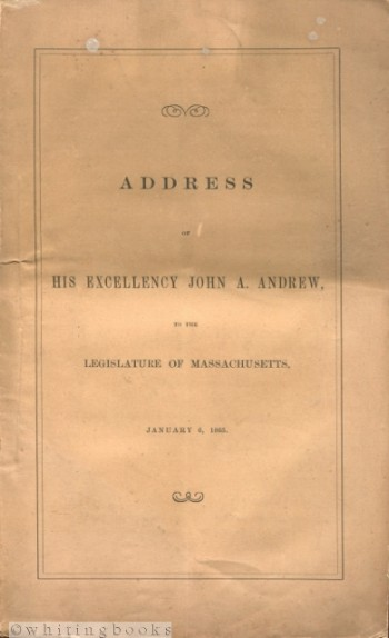 Image for Address of His Excellency John A. Andrew to the Two Branches of the Legislature of Massachusetts, January 6, 1865