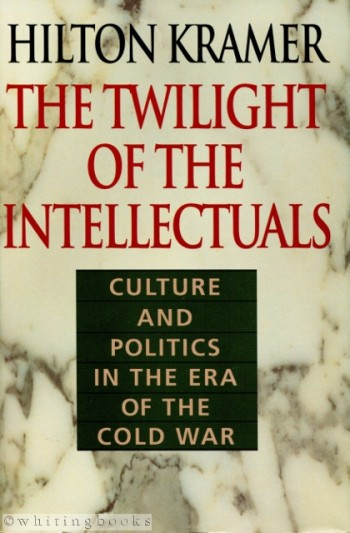 Image for The Twilight of the Intellectuals: Culture and Politics in the Era of the Cold War