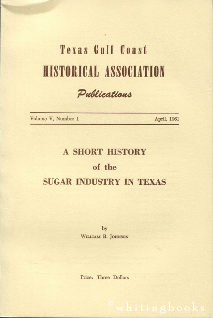Image for A Short History of the Sugar Industry in Texas  - The Texas Gulf Coast Historical Publications, Volume V, Number 1