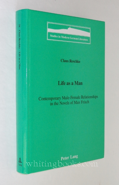 Image for Life as a Man: Contemporary Male-Female Relationships in the Novels of Max Frisch (Studies in Modern German Literature, Vol. 34)