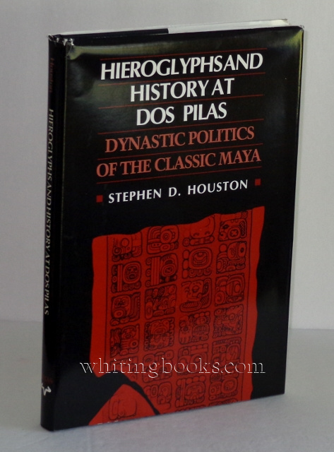 Image for Hieroglyphs and History at DOS Pilas: Dynastic Politics of the Classic Maya