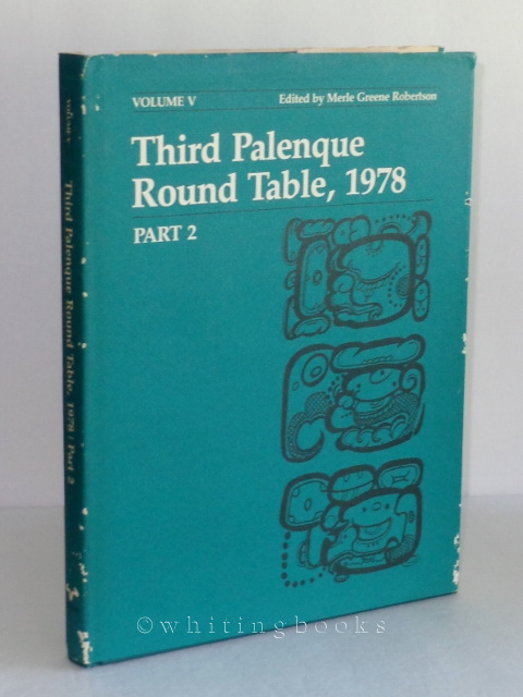 Image for Third Palenque Round Table 1978 Part 2: Proceedings of the Tercera Mesa Redonda De Palenque, June 11-18, 1978 (Palenque Round Table Series/Volume V)