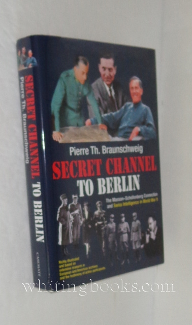 Image for Secret Channel To Berlin: The Masson-Schellenberg Connection And Swiss Intelligence In World War II