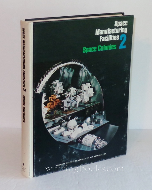 Image for Space Manufacturing Facilities II (2): Space Colonies - Proceedings of the Third Princeton/AIAA Conference May 9-12, 1977