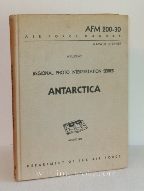 Air Force Manual No. 200-30 (AFM 200-30 NAVAER 10-35-565): Intelligence, Regional Photo Interpretation Series: Antarctica, August 1953