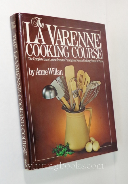 Image for The La Varenne Cooking Course: The Complete Basic Course from the Prestigious French Cooking School in Paris