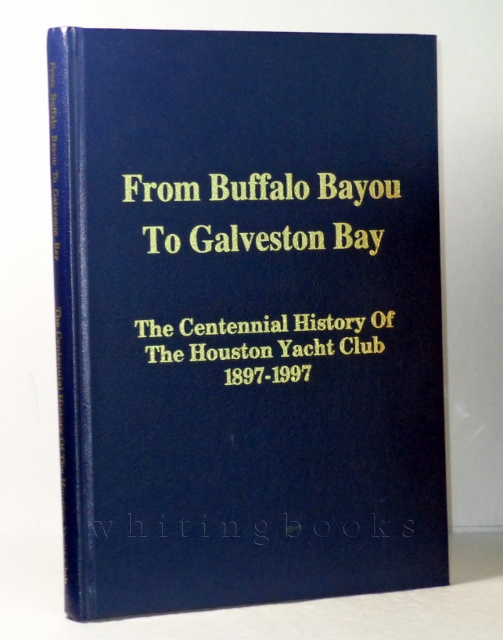 Image for From Buffalo Bayou to Galveston Bay: The Centennial History of the Houston Yacht Club 1897-1997