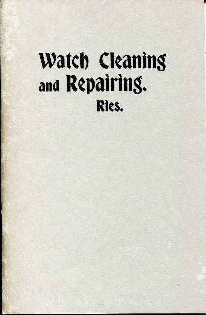 Image for Prize Essay on Watch Cleaning and Repairing, with Methods of Watch Examination When Taking Them in for Repairs