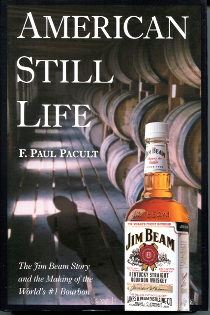 Image for American Still Life: The Jim Beam Story and the Making of the World's #1 Bourbon