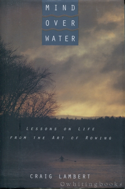 Image for Mind Over Water: Lessons on Life from the Art of Rowing