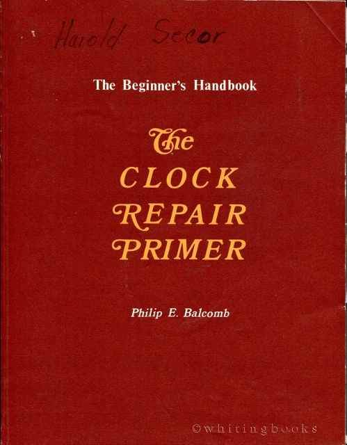 Image for The Clock Repair Primer: A Beginners Introduction to the Mechanics of Pendulum Clocks and Basic Clock RepairThe Clock Repair Primer: A Beginners Introduction to the Mechanics of Pendulum Clocks and Basic Clock Repair