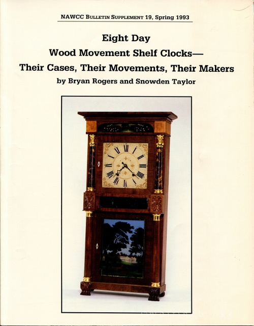 Image for Eight Day Wood Movement Shelf Clocks--their Cases, Their Movements, Their Makers (NAWCC Bulletin Supplement 19, Spring 1993)