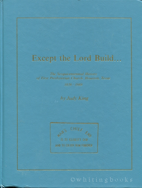 Image for Except the Lord Build… The Sesquicentennial History of First Presbyterian Church, Houston, Texas, 1839-1989