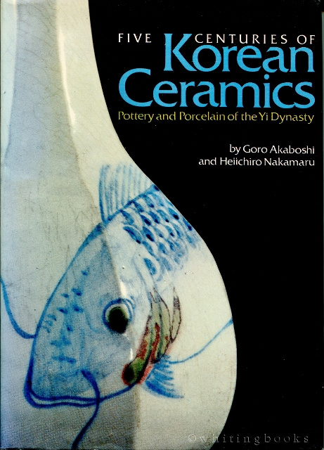 Image for Five Centuries of Korean Ceramics: Pottery and Porcelain of the Yi Dynasty