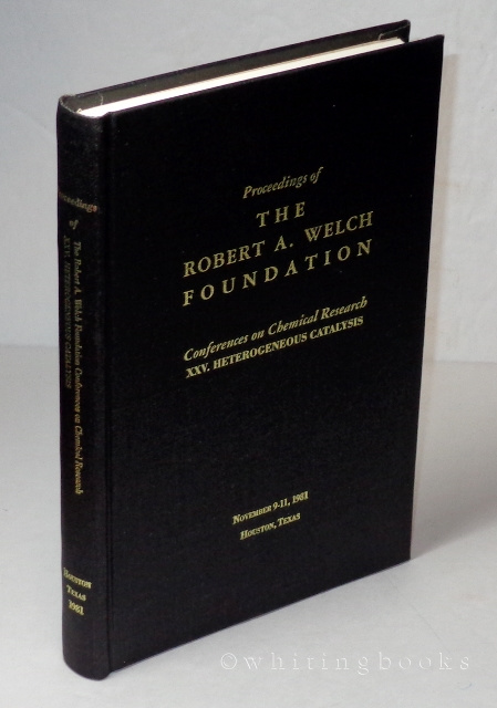 Image for Proceedings of the Robert A. Welch Foundations: Conferences on Chemical Research, XXV. Heterogeneous Catalysis